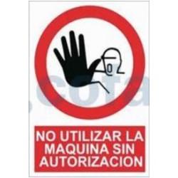 SEÑAL POLIESTILENO NO UTILIZAR LA MÁQUINA SIN AUTORIZACIÓN 297X210 MM